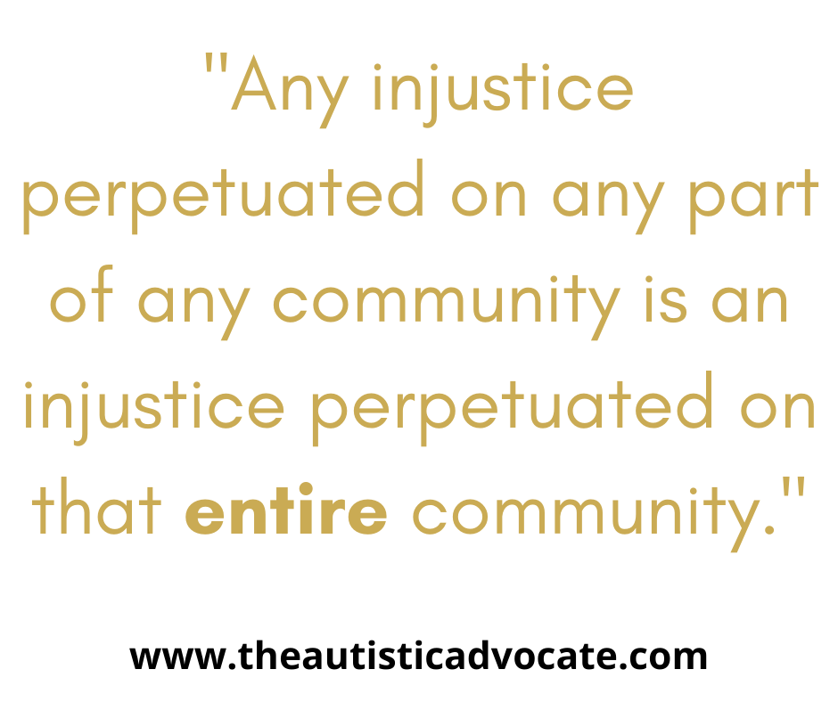 """Any injustice perpetuated on any part of any community is an injustice perpetuated on that entire community."""